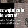 """""""Bez wątpienia było warto!"""" Z Markiem Adamkiewiczem rozmawia Michał Siedziako"""