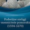 Podwójne szelągi w mennictwie pomorskim (1594-1670)